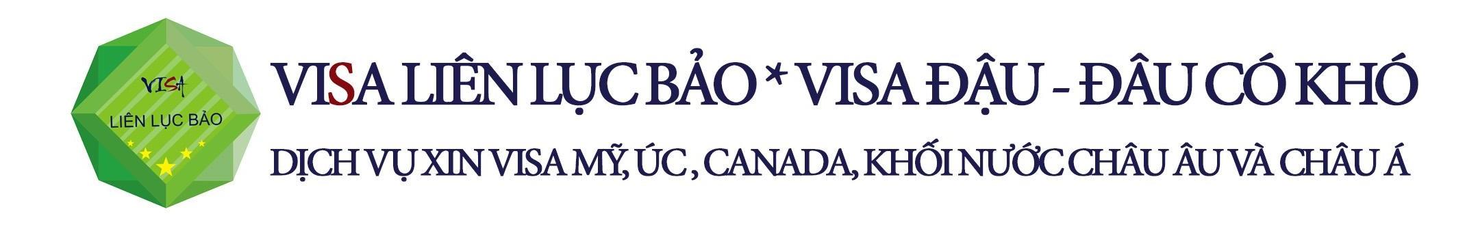 VISA LIÊN LỤC BẢO *  Visa Đậu – Đâu có Khó